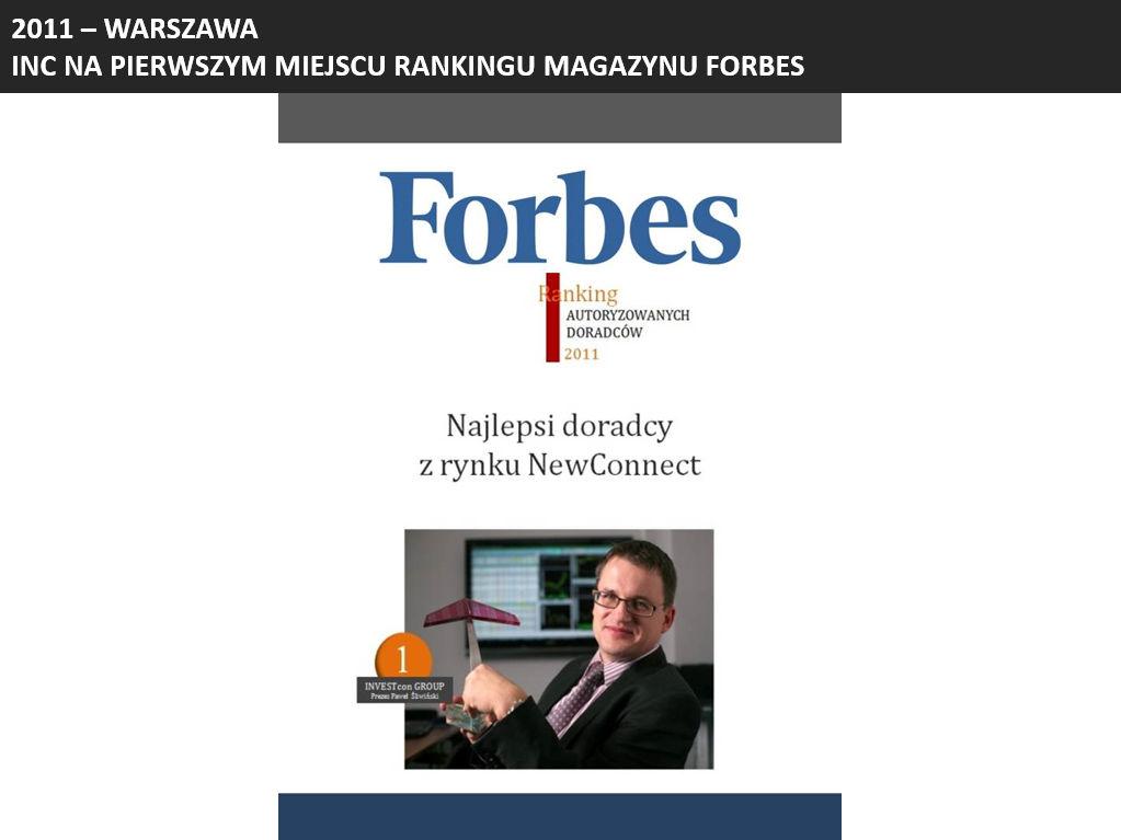 W opublikowanym już po raz drugi przez miesięcznik FORBES Rankingu Autoryzowanych Doradców, w listopadzie 2011 roku, INC zajął 1. miejsce, potwierdzając tym samym najwyższą jakość świadczonych usług. Idea rankingu jest taka sama jak w roku ubiegłym – o pozycji autoryzowanego doradcy zadecydowała nie tylko ilość, ale przede wszystkim jakość wprowadzonych spółek, którą badano na podstawie zachowania kursów akcji i wyników finansowych.