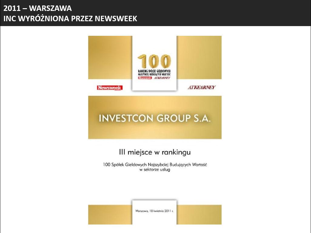 INC (wówczas INVESTcon GROUP S.A.) znalazł się w pierwszej trójce najdynamiczniej rozwijających się polskich firm działających w sektorze usług wg Rankingu 100 Spółek Najszybciej Budujących Wartość. Ranking został stworzony przez tygodnik Newsweek i firmę konsultingową A. T. Kearney.